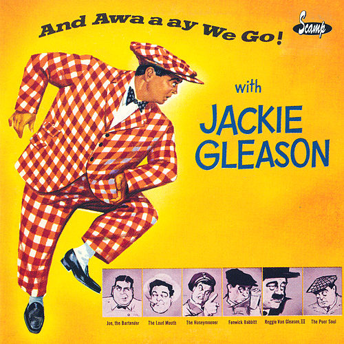 And Awaaay We Go! by Jackie Gleason