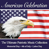 American Celebration - The Ultimate Patriotic Music Collection (July 4th - Memorial Day - Labor Day) by Various Artists