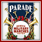 Play & Download Parade - The Best of Military Marches by Various Artists | Napster