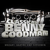 Play & Download Classical Benny Goodman: Mozart, Bartók and Gershwin by Various Artists | Napster