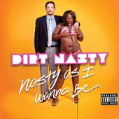 Play & Download Nasty As I Wanna Be - Single by Dirt Nasty | Napster