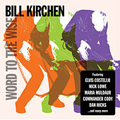 Play & Download Word To The Wise by Bill Kirchen | Napster