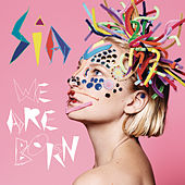 We Are Born by Sia