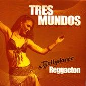 Play & Download Bellydance Reggaeton by Tres Mundos | Napster