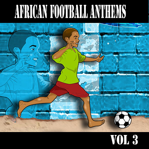 Play & Download African Football Anthems Vol.3 by Various Artists | Napster