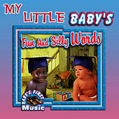 My Little Baby's Fun And Silly Words by The Montreal Children's Workshop