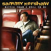 Play & Download Better Than I Used To Be by Sammy Kershaw | Napster