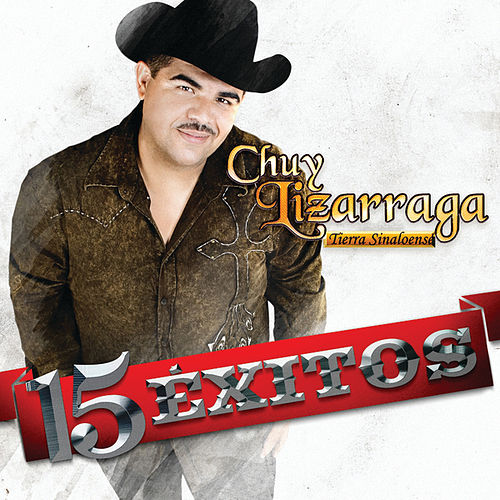 Play & Download 15 Exitos by Chuy Lizarraga y Su Banda Tierra Sinaloense | Napster