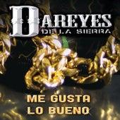 Play & Download Me Gusta Lo Bueno by Los Dareyes De La Sierra | Napster