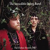Play & Download The Chelsea Sessions 1967 by The Incredible String Band | Napster