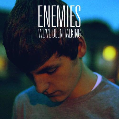 We've Been Talking by The Enemies