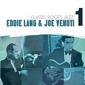 Play & Download Classic Roots Jazz: Eddie Lang and Joe Venuti Vol. 1 by Eddie Lang | Napster