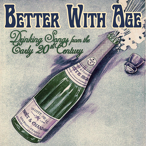 Play & Download Better with Age: Drinking Songs From the Early 20th Century by Various Artists | Napster