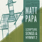 Play & Download Scripture Songs And Hymns 2 by Matt Papa | Napster