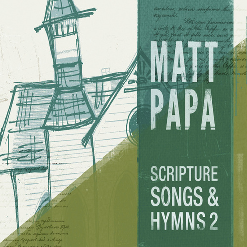 Scripture Songs And Hymns 2 by Matt Papa