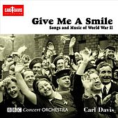 Give Me A Smile: Songs and Music of World War II by Various Artists