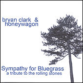 Play & Download Sympathy for Bluegrass: a tribute to the Rolling Stones by Bryan Clark | Napster