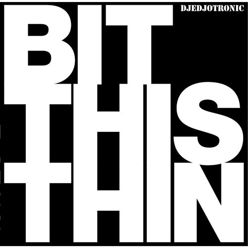 Play & Download Bit This Thin by Djedjotronic | Napster