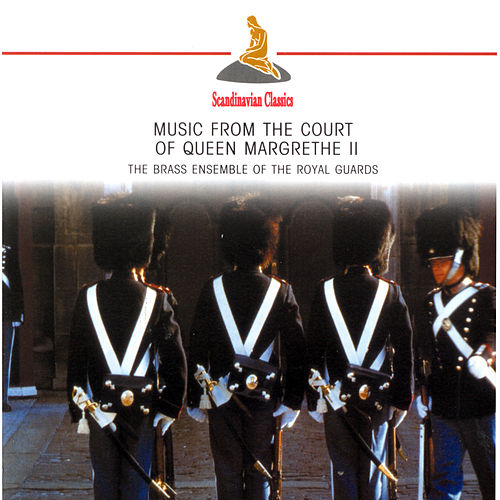 Play & Download Music from the Court of Queen Margrethe II by Royal Guards Brass Ensemble | Napster