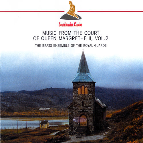 Play & Download Music from the Court of Queen Margrethe II, Vol. 2 by The Royal Life Guards Brass Ensemble | Napster