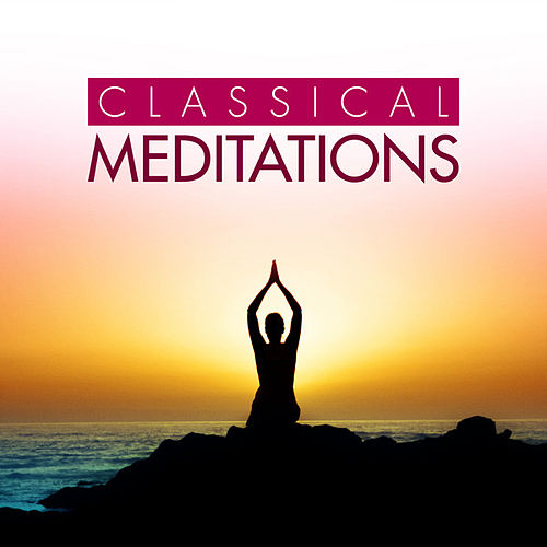 Play & Download Classical Meditations by Various Artists | Napster