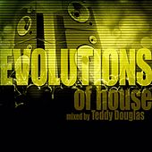 Play & Download Evolutions of House Mixed by Teddy Douglas by Various Artists | Napster