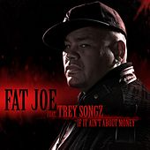 If It Ain't About Money (feat. Trey Songz) by Fat Joe