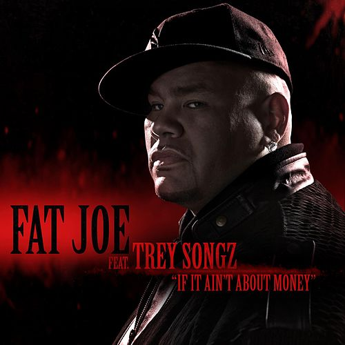 Play & Download If It Ain't About Money (feat. Trey Songz) by Fat Joe | Napster