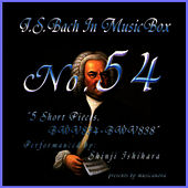 Play & Download Bach In Musical Box 54 / 5 Short Pieces Bwv834-Bwv838 by Shinji Ishihara | Napster
