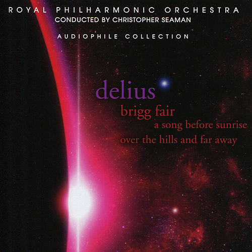Play & Download Delius: Brigg Fair, A Song Before Sunrise, Over the Hills and Far Away by Royal Philharmonic Orchestra | Napster