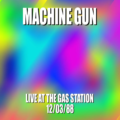 Machine Gun Live at the Gas Station 12/3/88 by Machine Gun