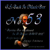 Play & Download Bach In Musical Box 53 / Partita For Keyboard In A Major BWV 832 by Shinji Ishihara | Napster