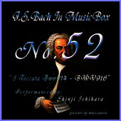 Play & Download Bach In Musical Box 52 / 3 Toccata Bwv914 - BWV916 by Shinji Ishihara | Napster