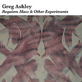 Requiem Mass and Other Experiments by Greg Ashley