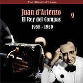 The History of Tango / El Rey del Compas / Recordings 1958 - 1959, Vol. 9 by Juan D'Arienzo