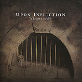 To Escape Is to Suffer by Upon Infliction
