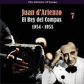 The History of Tango / El Rey del Compas / Recordings 1954 - 1955, Vol. 7 by Juan D'Arienzo