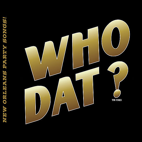 Play & Download Who Dat? Best of New Orleans Party Songs! by Various Artists | Napster