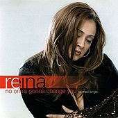 No One's Gonna Change You by Reina