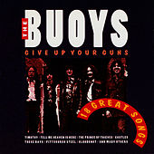 Play & Download Give Up Your Guns - 18 Great Songs by The Buoys | Napster