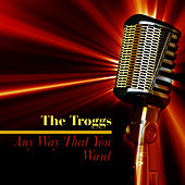 Play & Download Any Way That You Want by The Troggs | Napster