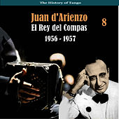 The History of Tango / El Rey del Compas / Recordings 1956 - 1957, Vol. 8 by Juan D'Arienzo