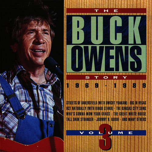 The Buck Owens Story, Volume 3: 1969-1989 by Buck Owens