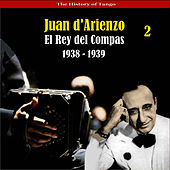 The History of Tango / El Rey del Compas  / Recordings 1938 - 1939, Vol. 2 by Juan D'Arienzo