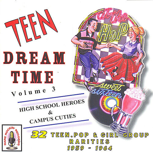 Play & Download Teen Dream Time Volume 3: HighSchool Heroes & Campus Cuties by Various Artists | Napster