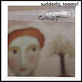Comet by Suddenly, Tammy!