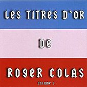 Play & Download Titres D'or De Roger Colas - Volume 2 by Roger Colas | Napster