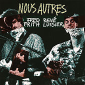 Nous Autres by Fred Frith