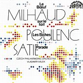 Play & Download Satie: Parade - Les biches / Milhaud: Le boeuf sur le toit by Czech Philharmonic Orchestra | Napster