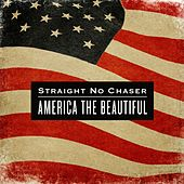 Play & Download America The Beautiful by Straight No Chaser | Napster